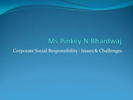 Corporate Social Responsibility : Issues & Challenges.