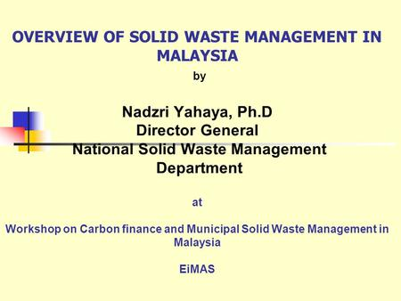 OVERVIEW OF SOLID WASTE MANAGEMENT IN MALAYSIA by Nadzri Yahaya, Ph