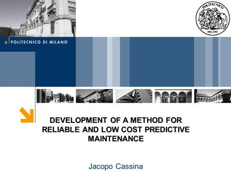 DEVELOPMENT OF A METHOD FOR RELIABLE AND LOW COST PREDICTIVE MAINTENANCE Jacopo Cassina.