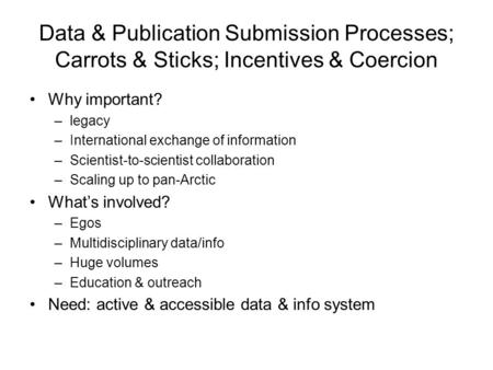 Data & Publication Submission Processes; Carrots & Sticks; Incentives & Coercion Why important? –legacy –International exchange of information –Scientist-to-scientist.