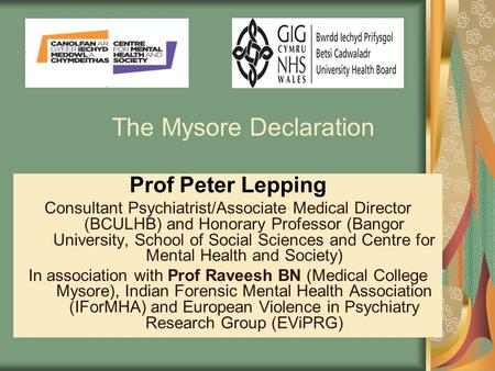 The Mysore Declaration Prof Peter Lepping Consultant Psychiatrist/Associate Medical Director (BCULHB) and Honorary Professor (Bangor University, School.