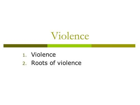 Violence 1. Violence 2. Roots of violence. GST ANGER Criminal Behavior Strain.