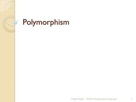 Polymorphism Chapter EightModern Programming Languages1.