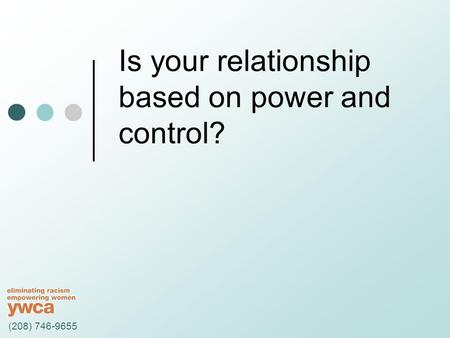 Is your relationship based on power and control? (208) 746-9655.