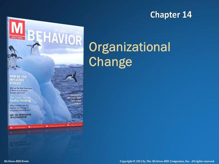 Copyright © 2012 by The McGraw-Hill Companies, Inc. All rights reserved. McGraw-Hill/Irwin Organizational Change.