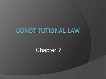 Chapter 7. Application  Constitutional law involves the application of the federal and state and local governments and whether their actions violate.