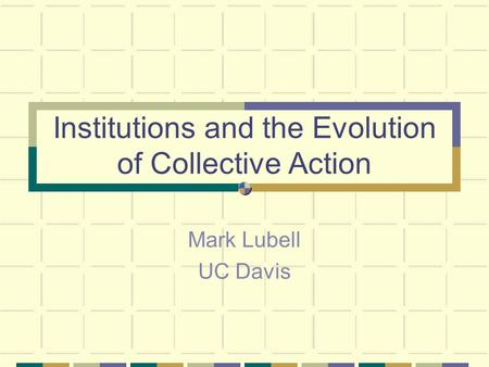 Institutions and the Evolution of Collective Action Mark Lubell UC Davis.