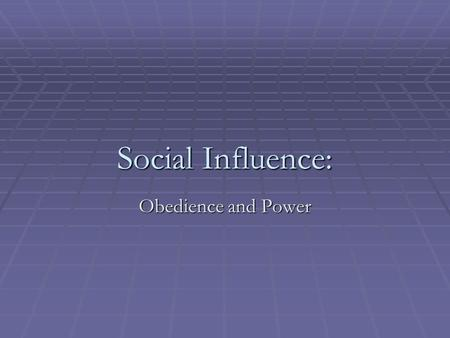 Social Influence: Obedience and Power. Outline  Obedience  Assignment 4  Motivation  Power bases.