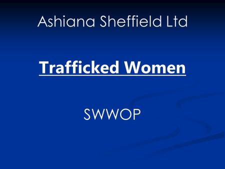 Ashiana Sheffield Ltd Trafficked Women SWWOP. Trafficking Trafficking in persons shall mean the recruitment, transportation, transfer, harbouring or.