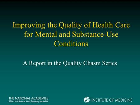 Improving the Quality of Health Care for Mental and Substance-Use Conditions A Report in the Quality Chasm Series.