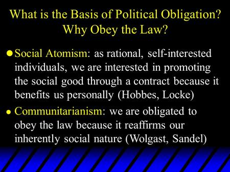 L Social Atomism: as rational, self-interested individuals, we are interested in promoting the social good through a contract because it benefits us personally.