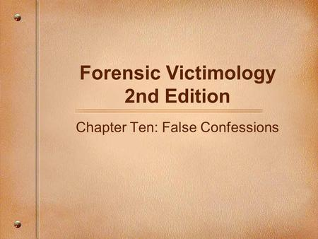 Forensic Victimology 2nd Edition Chapter Ten: False Confessions.