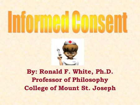 By: Ronald F. White, Ph.D. Professor of Philosophy College of Mount St. Joseph.