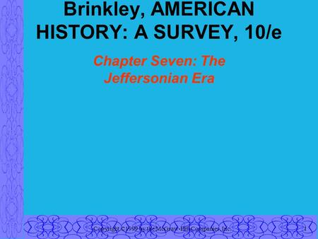 Copyright ©1999 by the McGraw-Hill Companies, Inc.1 Brinkley, AMERICAN HISTORY: A SURVEY, 10/e Chapter Seven: The Jeffersonian Era.