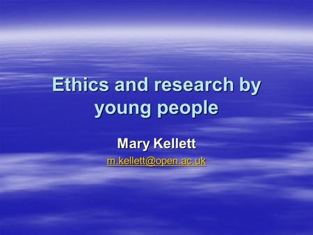 Ethics and research by young people Mary Kellett