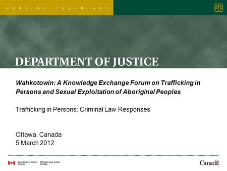 Wahkotowin: A Knowledge Exchange Forum on Trafficking in Persons and Sexual Exploitation of Aboriginal Peoples Trafficking in Persons: Criminal Law Responses.