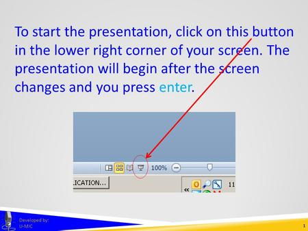 1 Developed by: U-MIC To start the presentation, click on this button in the lower right corner of your screen. The presentation will begin after the.