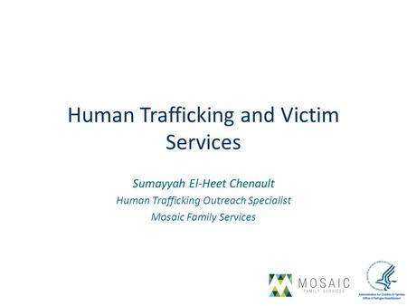 Sumayyah El-Heet Chenault Human Trafficking Outreach Specialist Mosaic Family Services Human Trafficking and Victim Services.