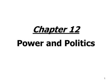 1 Chapter 12 Power and Politics. 2 Power and Influence Power = Dependency = Dependence goes up as a function of: – importance – scarcity – nonsubstitutability.