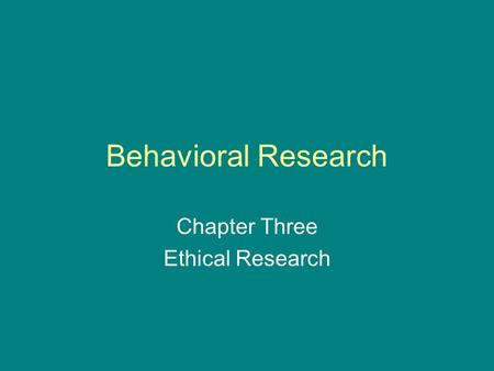 Behavioral Research Chapter Three Ethical Research.