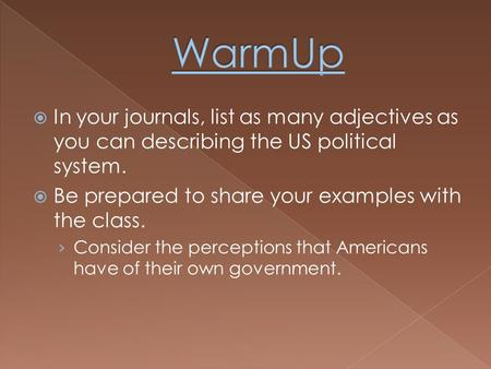  In your journals, list as many adjectives as you can describing the US political system.  Be prepared to share your examples with the class. › Consider.