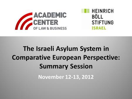 The Israeli Asylum System in Comparative European Perspective: Summary Session November 12-13, 2012.