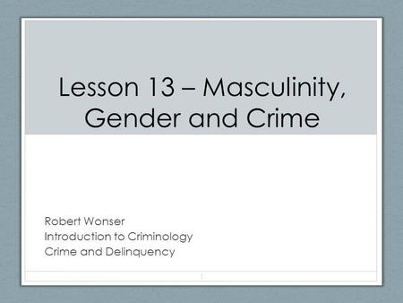 crime violence and masculinity Masculinity and crime/ criminal justice system processing 8  7 conventional  crimes are crimes that include violence directly and indirectly.