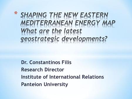 Dr. Constantinos Filis Research Director Institute of International Relations Panteion University.