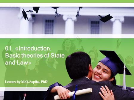 01. «Introduction. Basic <strong>theories</strong> of State and Law» Lecture by M.O. Sopiha, PhD.