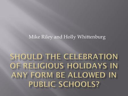 Mike Riley and Holly Whittenburg.  To observe a day or commemorate an event with ceremonies or festivities; to perform a religious ceremony; to have.