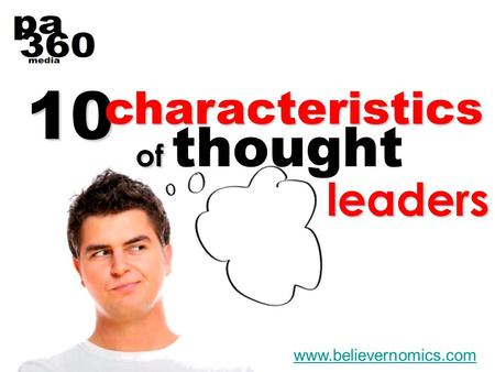 10 www.believernomics.comcharacteristics of of thought leaders.
