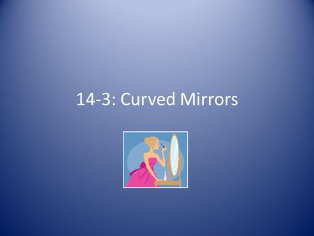14-3: Curved Mirrors.