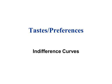"Tastes/Preferences Indifference Curves. Rationality in Economics u Rationality Behavioral Postulate: ""Rational Economic Man"" The decision-maker chooses."