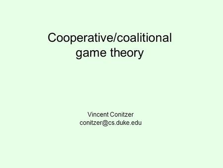 Cooperative/coalitional game theory Vincent Conitzer
