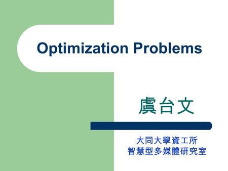 Optimization Problems 虞台文 大同大學資工所 智慧型多媒體研究室. Content Introduction Definitions Local and Global Optima Convex Sets and Functions Convex Programming Problems.