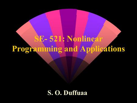 SE- 521: Nonlinear Programming and Applications S. O. Duffuaa.