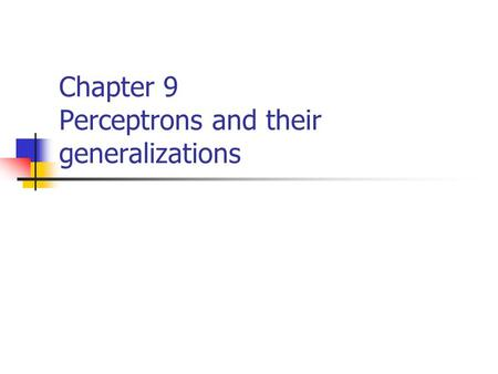 Chapter 9 Perceptrons and their generalizations. Rosenblatt ' s perceptron Proofs of the theorem Method of stochastic approximation and sigmoid approximation.