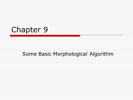 Some Basic Morphological Algorithm