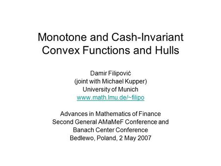 Monotone and Cash-Invariant Convex Functions and Hulls Damir Filipović (joint with Michael Kupper) University of Munich www.math.lmu.de/~filipo Advances.