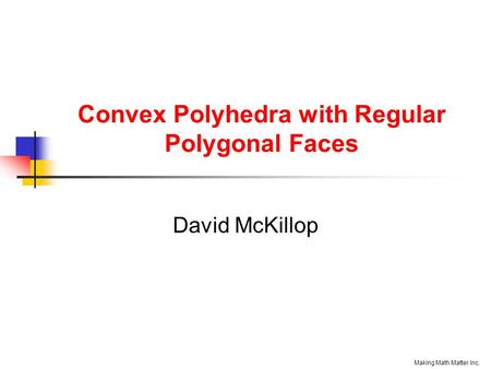 Convex Polyhedra with Regular Polygonal Faces David McKillop Making Math Matter Inc.