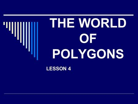 THE WORLD OF POLYGONS LESSON 4. ACTIVITY:BIRDSEYE VIEW.