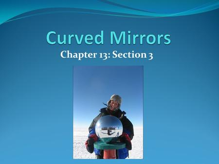 Chapter 13: Section 3. Learning Targets Describe the difference between a real and a virtual image Draw ray diagrams for objects located at various distances.