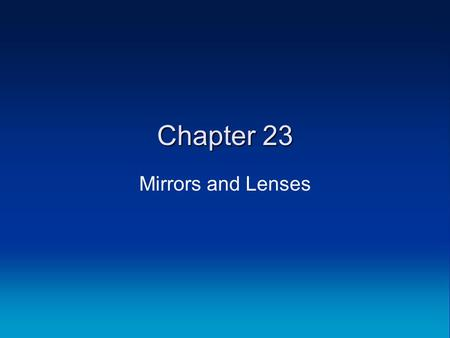 Chapter 23 Mirrors and Lenses. Medical Physics General Physics Mirrors Sections 1–3.