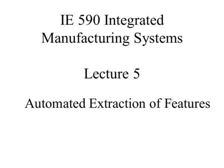 IE 590 Integrated Manufacturing Systems Lecture 5
