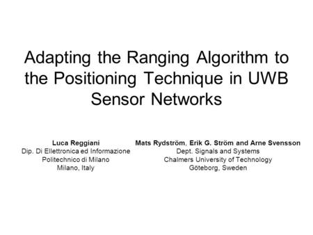 Adapting the Ranging Algorithm to the Positioning Technique in UWB Sensor Networks Mats Rydström, Erik G. Ström and Arne Svensson Dept. Signals and Systems.