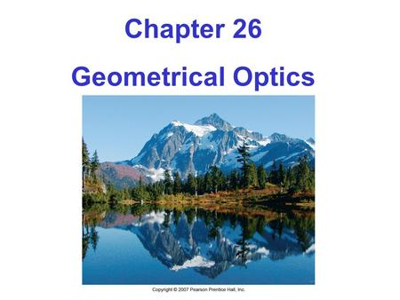 Chapter 26 Geometrical Optics. Units of Chapter 26 The <strong>Reflection</strong> of Light Forming <strong>Images</strong> with a Plane Mirror Spherical Mirrors Ray Tracing and the Mirror.