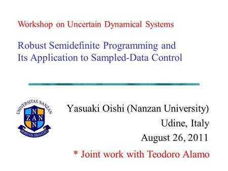 Robust Semidefinite Programming and Its Application to Sampled-Data Control Yasuaki Oishi (Nanzan University) Udine, Italy August 26, 2011 Workshop on.