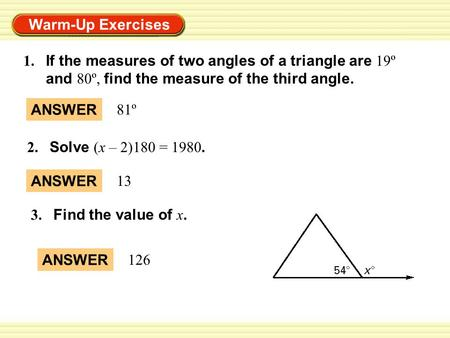Warm-Up Exercises ANSWER 81º ANSWER 13 1. If the measures of two angles of a triangle are 19º and 80º, find the measure of the third angle. 2. Solve (x.