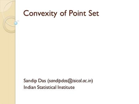 Convexity of Point Set Sandip Das Indian Statistical Institute.