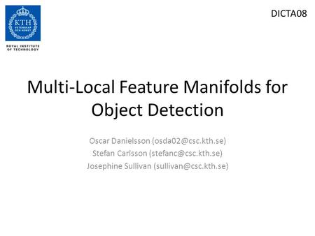 Multi-Local Feature Manifolds for Object Detection Oscar Danielsson Stefan Carlsson Josephine Sullivan